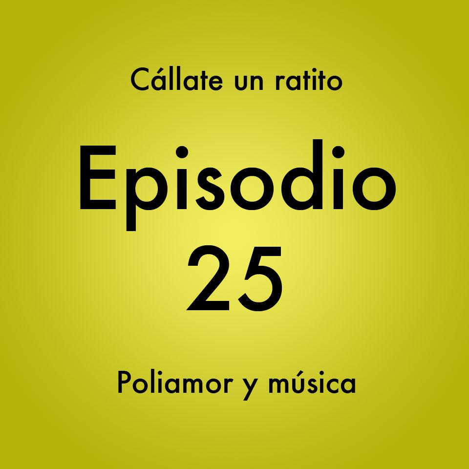 Episodio 25 – Poliamor y música- Callate un ratito – Podcast Ecuador