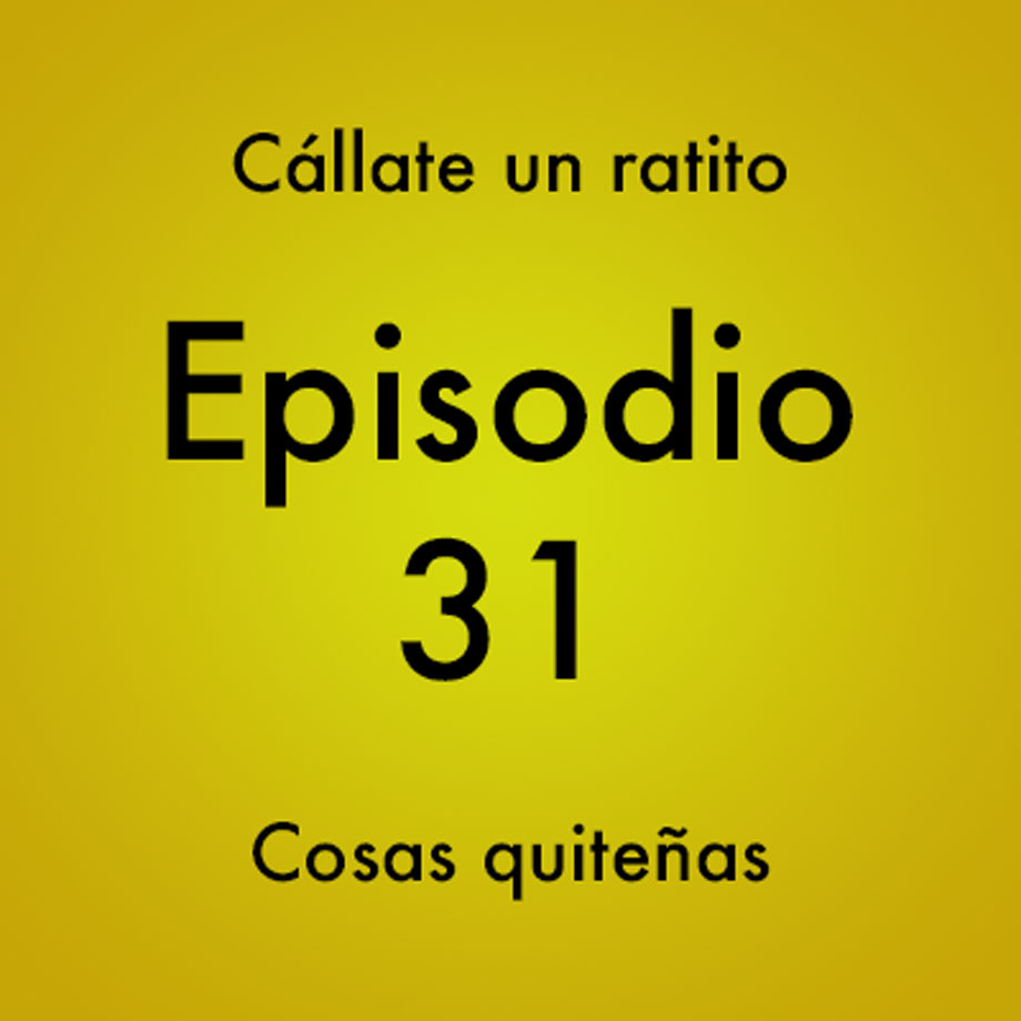 Episodio 31 – Fiestas de Quito – Podcast Ecuador – Cállate un ratito